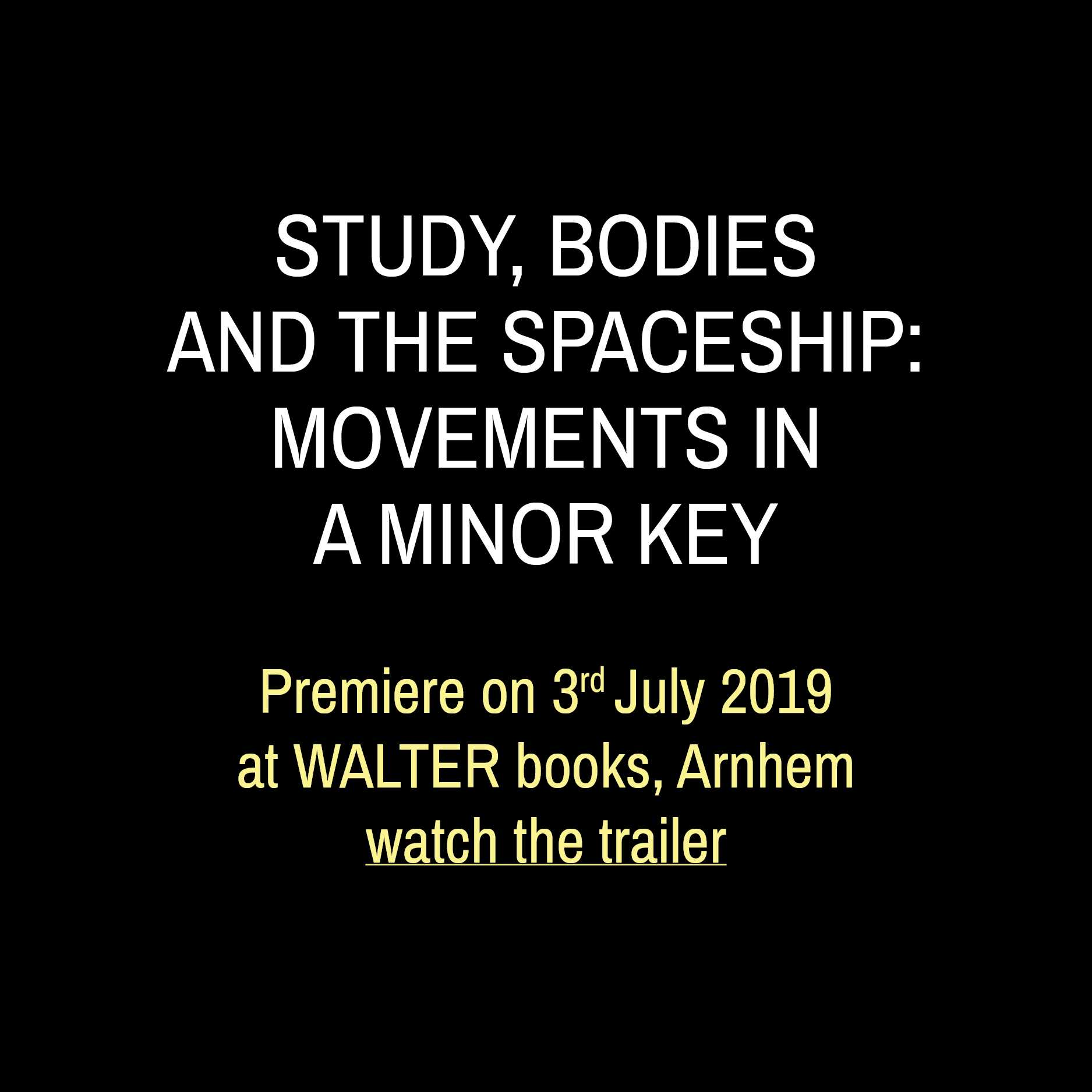 Study, Bodies and the Spaceship: Movements in a Minor Key  ~ DAIcumentary to be premiered on July 3rd, 2019 at WALTER books in Arnhem, at the occasion of a site-visit, as part of the so-called accreditation, a governmental quality standard inquiry. Watch the trailer here.